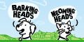 Barking and Meowing Heads - UK